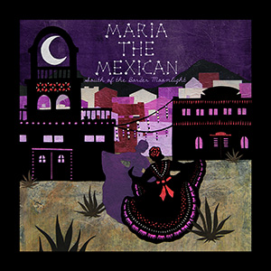 "Maria the Mexican Releases ""South of the Border Moonlight"""